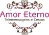 AMOR ETERNO TELEMENSAGEM E CESTAS