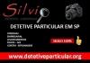 Detetive Particular SP | Detetive Silvio | Detetives SP | investigação particular na Zona Sul Leste Norte | Investigador particular em sp